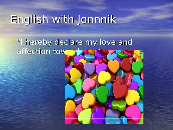English with Jonnnik • I hereby declare my love and affection toward you.