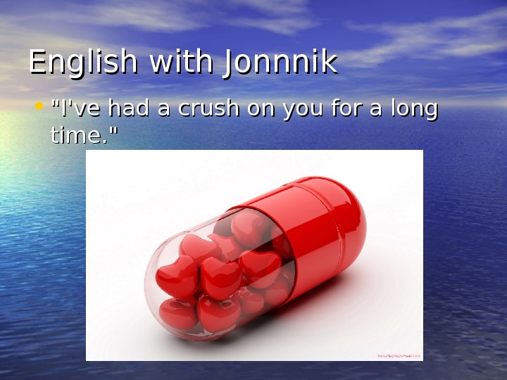 English with Jonnnik • I've had a crush on you for a long time.