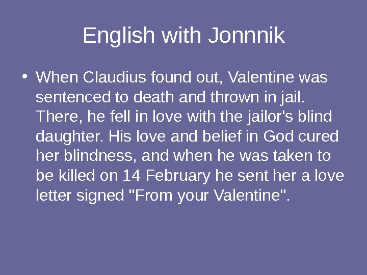 English with Jonnnik • When Claudius found out, Valentine was sentenced to death and