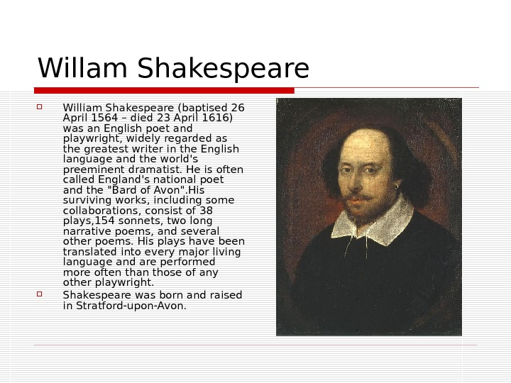 Willam Shakespeare William Shakespeare (baptised 26 April 1564 – died 23 April 1616) was