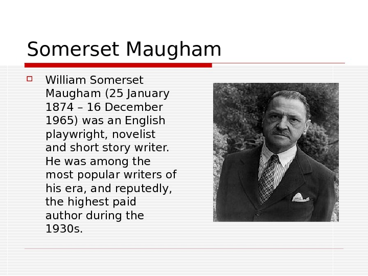 Somerset Maugham William Somerset Maugham (25 January 1874 – 16 December 1965) was an