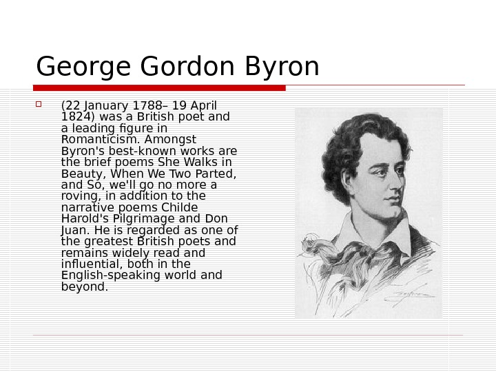 George Gordon Byron (22 January 1788– 19 April 1824) was a British poet and