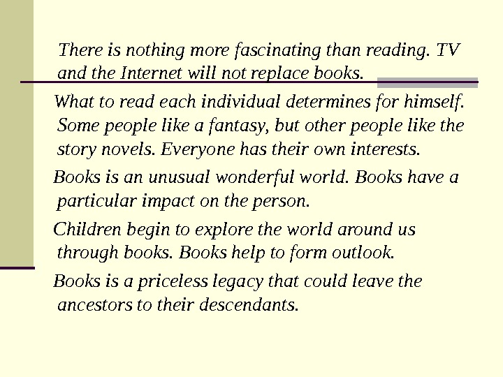 There is nothing more fascinating than reading. TV and the Internet will not replace books.