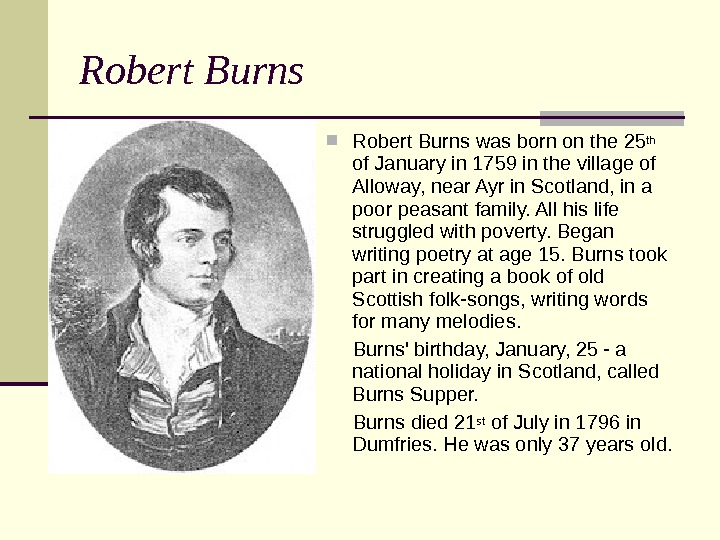 Robert Burns was born on the 25 th  of January in 1759 in the village