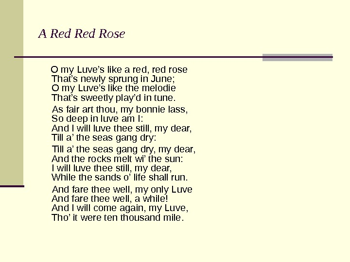 A Red Rose  O my Luve's like a red, red rose That's newly sprung in