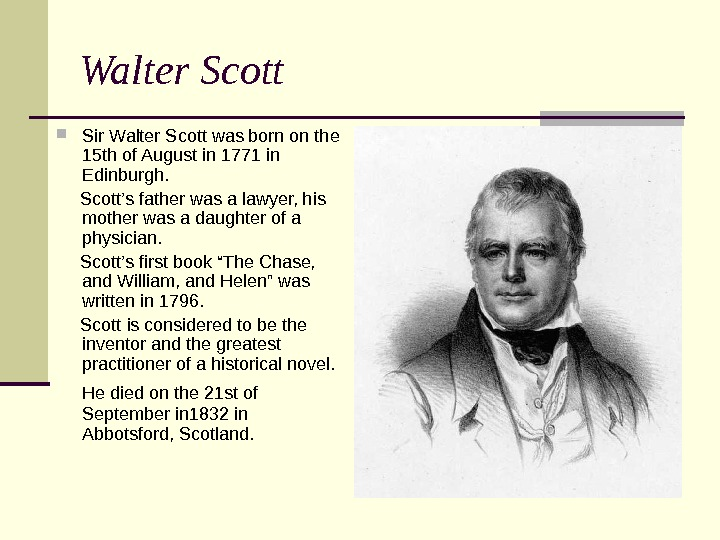 Walter Scott Sir Walter Scott was born on the 15 th of August in 1771 in