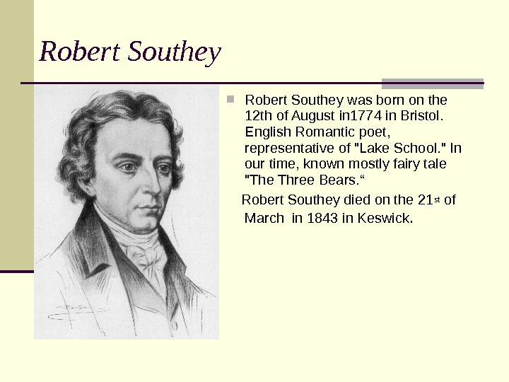 Robert Southey was born on the 12 th of August in 1774 in Bristol.  English