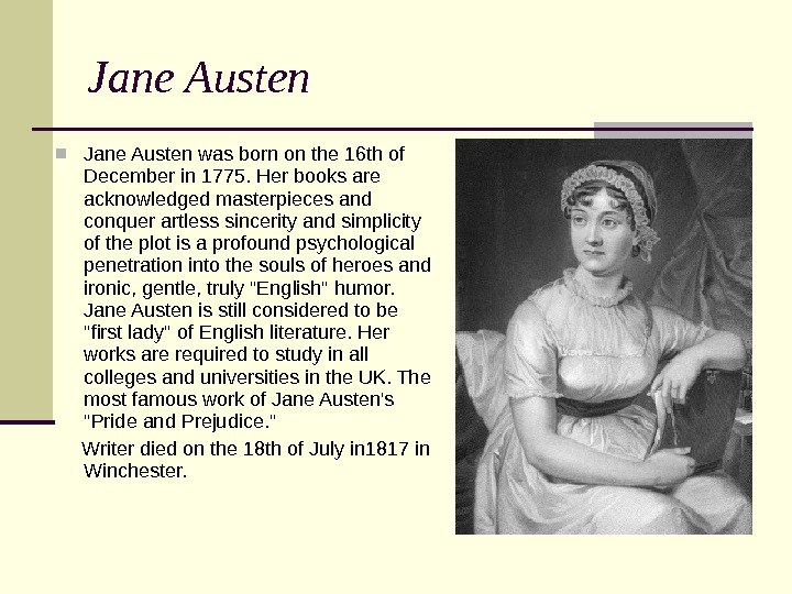 Jane Austen was born on the 16 th of December in 1775. Her books are acknowledged