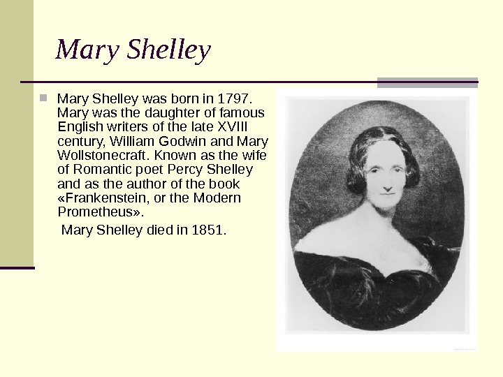 Mary Shelley was born in 1797.  Mary was the daughter of famous English writers of