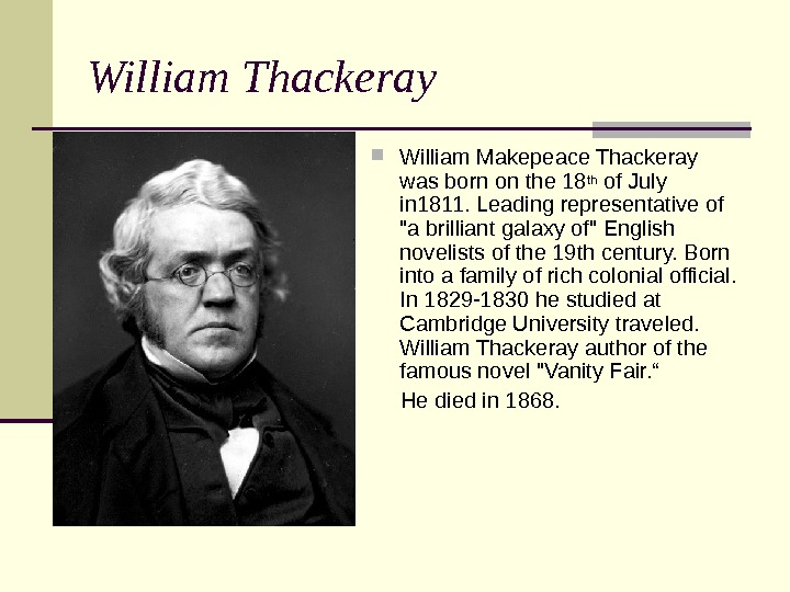 William T hackeray William Makepeace Thackeray was born on the 18 th of July in 1811.