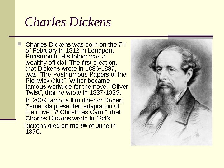 Charles Dickens was born on the 7 th  of February in 1812 in Lendport,