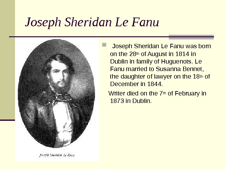Joseph Sheridan Le Fanu was born on the 28 th of August in 1814 in Dublin