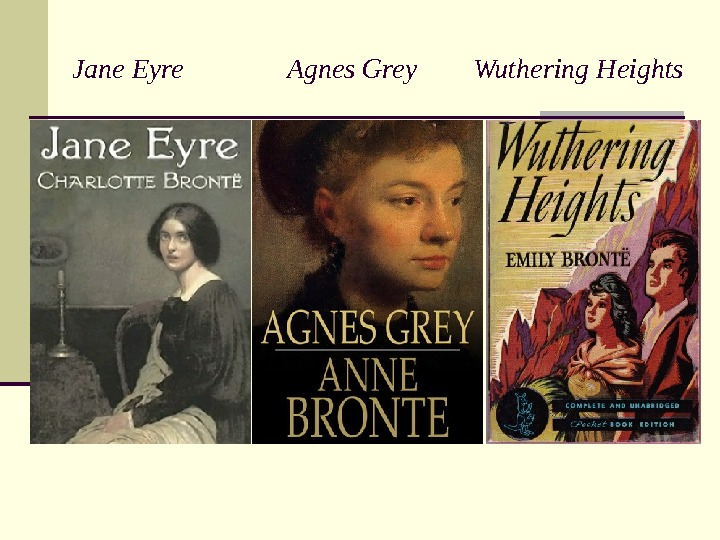 Jane Eyre    Agnes Grey  Wuthering Heights