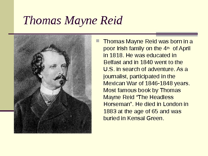 Thomas Mayne Reid was born in a poor Irish family on the 4 th  of
