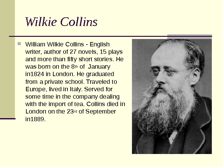 Wilkie Collins William Wilkie Collins - English writer, author of 27 novels, 15 plays and more