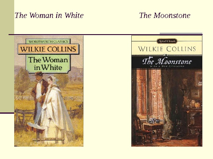 The Woman in White      The Moonstone