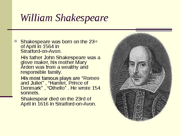 William Shakespeare was born on the 23 rd  of April in 1564 in Stratford-on-Avon.