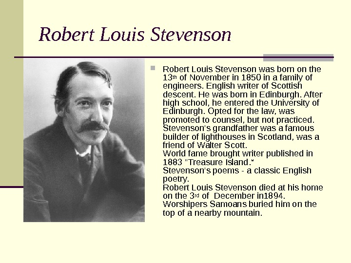 Robert Louis Stevenson was born on the 13 th of November in 1850 in a family