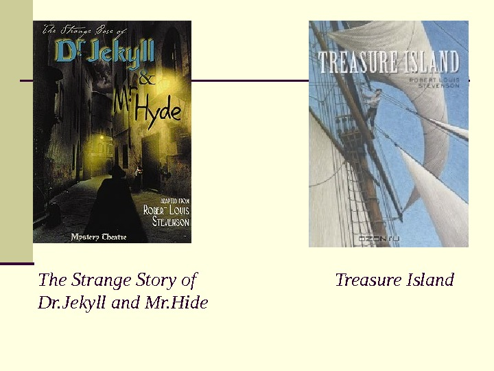 The Strange Story of     Treasure Island Dr. Jekyll and Mr. Hide