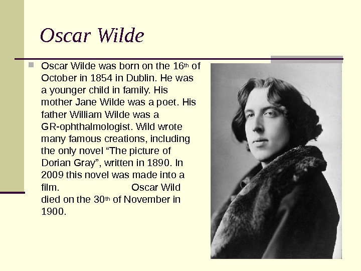 Oscar Wilde was born on the 16 th of October in 1854 in Dublin. He was