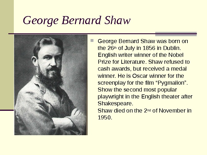 George Bernard Shaw was born on the 26 th of July in 1856 in Dublin.