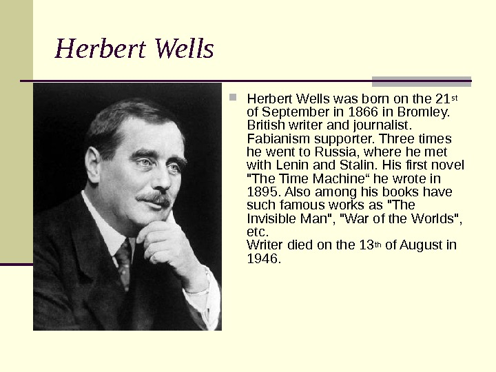 Herbert Wells was born on the 21 st  of September in 1866 in Bromley.