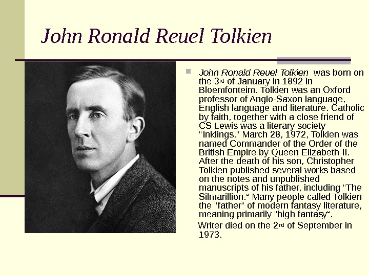 John Ronald Reuel Tolkien  was born on the 3 rd of January in 1892 in