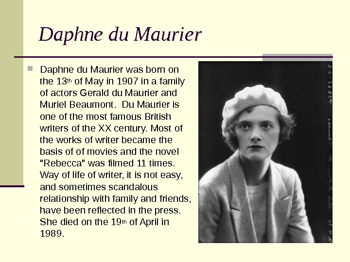 Daphne du Maurier was born on the 13 th of May in 1907 in a family