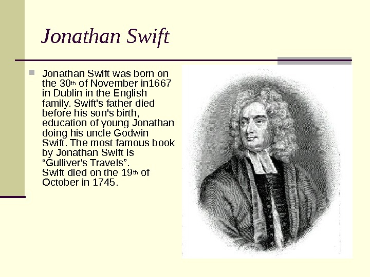 Jonathan Swift was born on the 30 th of November in 1667 in Dublin in the