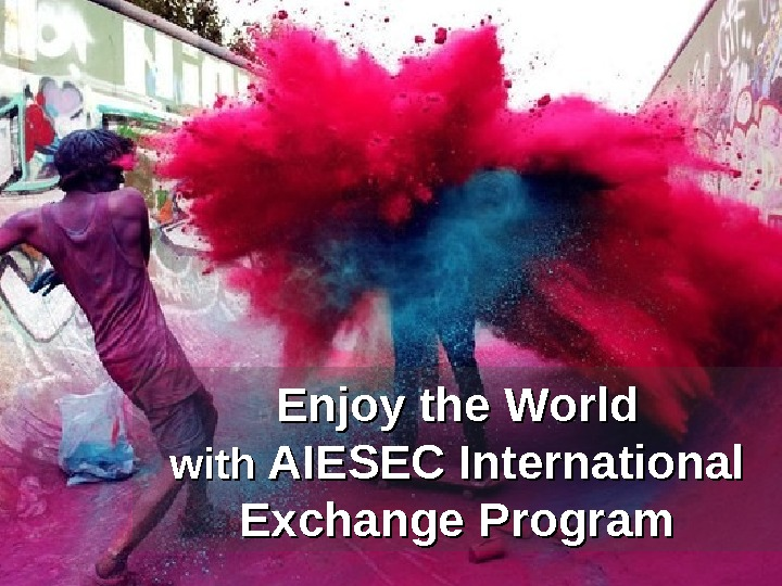 Enjoy the World with AIESEC International Exchange Program