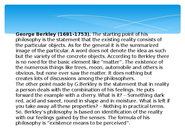 George Berkley (1681 -1753).  The starting point of his philosophy is the statement that the