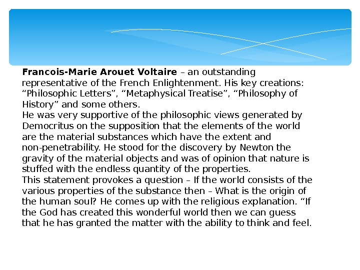 "Francois-Marie Arouet Voltaire – an outstanding representative of the French Enlightenment. His key creations:  ""Philosophic"