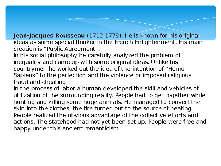 Jean-Jacques Rousseau (1712 -1778). He is known for his original ideas as some special thinker in