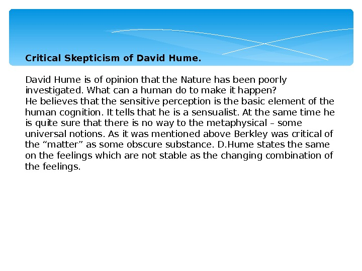 Critical Skepticism of David Hume.   David Hume is of opinion that the Nature has