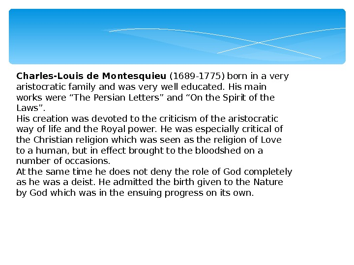 Charles-Louis de Montesquieu (1689 -1775) born in a very aristocratic family and was very well educated.
