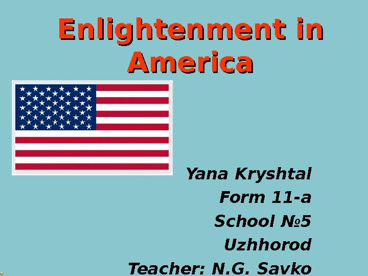 Enlightenment in America Yana Kryshtal Form 11 -a School № 5 Uzhhorod Teacher :  N.
