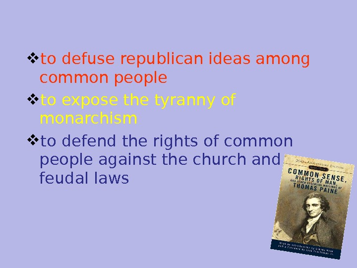to defuse republican ideas among common people to expose the tyranny of monarchism to defend