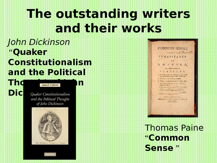 "The outstanding writers and their works John Dickinson  "" Quaker Constitutionalism and the"