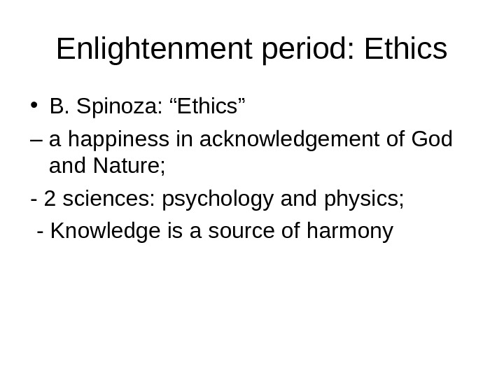 "Enlightenment period: Ethics • B. Spinoza: ""Ethics"" – a happiness in acknowledgement of God and Nature;"
