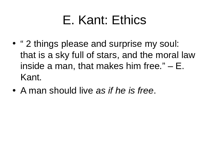 "E. Kant: Ethics • "" 2 things please and surprise my soul:  that is a"