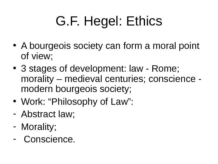 G. F. Hegel: Ethics • A bourgeois society can form a moral point of view;