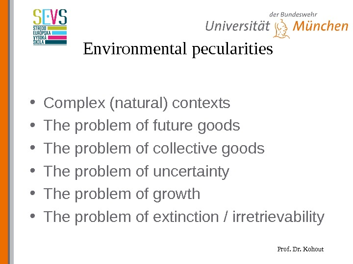 Prof. Dr. Kohout. Environmental pecularities • Complex (natural) contexts • The problem of future goods •