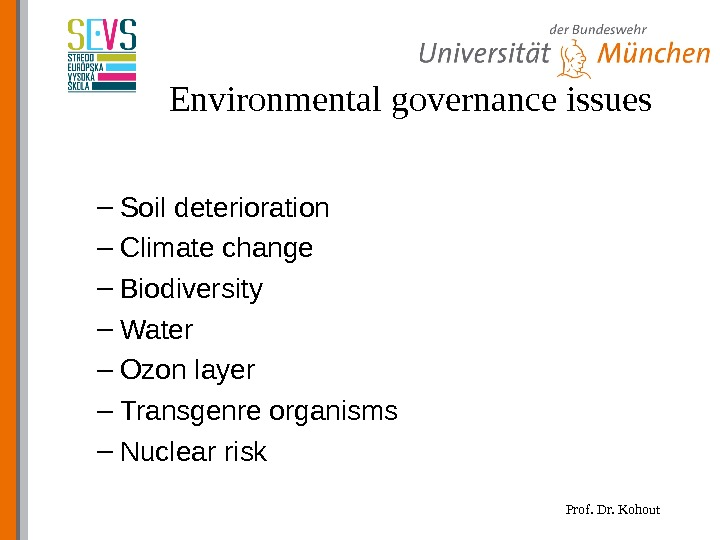 Prof. Dr. Kohout. Environmental governance issues – Soil deterioration – Climate change – Biodiversity – Water