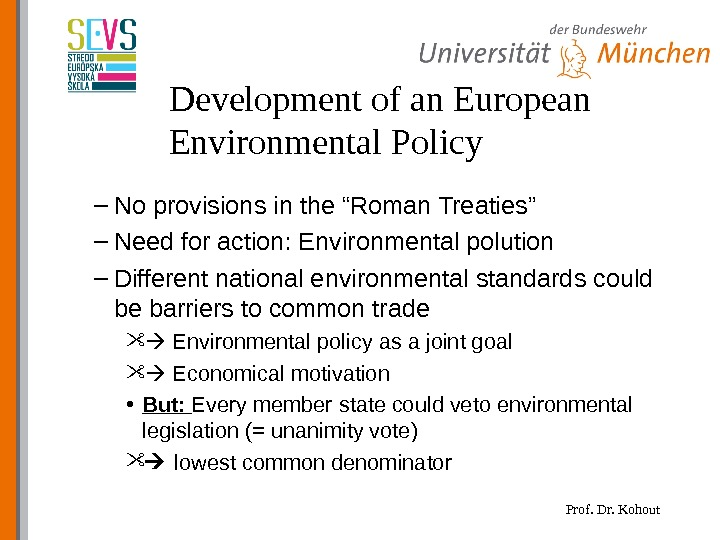 "Prof. Dr. Kohout. Development of an European Environmental Policy – No provisions in the ""Roman Treaties"""