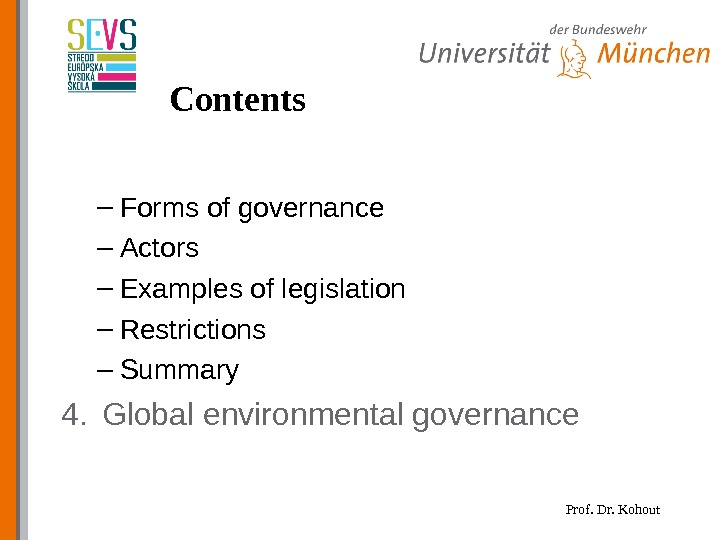 Prof. Dr. Kohout. Contents – Forms of governance – Actors – Examples of legislation – Restrictions