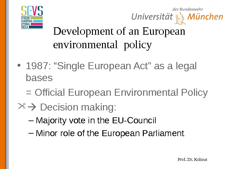 "Prof. Dr. Kohout. Development of an European environmental policy • 1987: ""Single European Act"" as a"