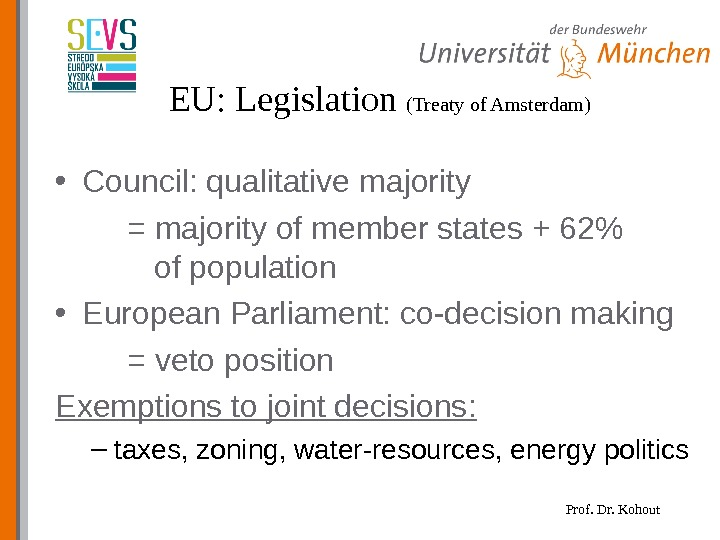 Prof. Dr. Kohout. EU: Legislation (Treaty of Amsterdam) • Council: qualitative majority = majority of member
