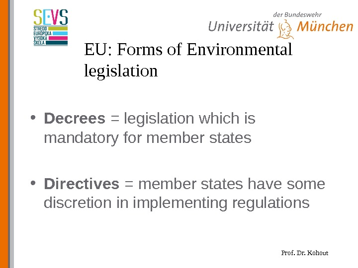 Prof. Dr. Kohout. EU: Forms of Environmental legislation • Decrees = legislation which is mandatory for