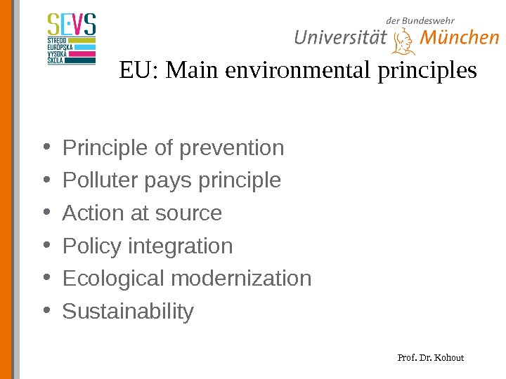 Prof. Dr. Kohout. EU: Main environmental principles • Principle of prevention • Polluter pays principle •