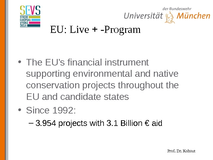 Prof. Dr. Kohout. EU: Live + - Program • The EU's financial instrument supporting environmental and